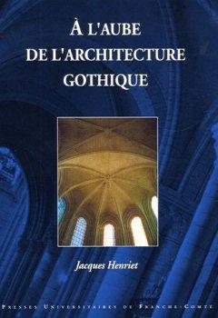Livres Couvertures de A l'aube de l'architecture gothique
