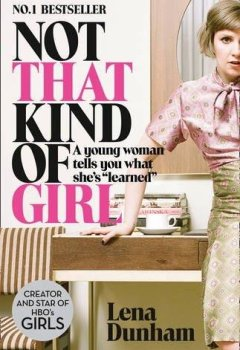 Livres Couvertures de Not That Kind of Girl: A Young Woman Tells You What She's