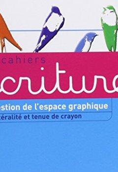 Livres Couvertures de Les Cahiers d'écriture Maternelle éd. 2011 - Cahier 1, Gestion espace, Latéralité, tenue de crayon