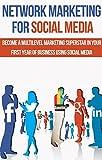 Network Marketing: MLM: Network Marketing For Social Media (Direct Sales Social Media Home Based Business) (Recruiting Network Marketing Success)