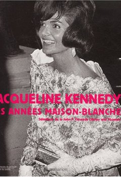 Livres Couvertures de Jacqueline Kennedy : Les Années Maison-Blanche