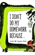 I Didn't Do My Homework Because...