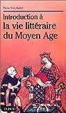 Introduction à la vie littéraire du Moyen Âge