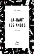 LÀ-HAUT LES ANGES (Thriller psychologique)