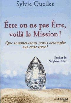 Livres Couvertures de Etre ou ne pas être, voilà la mission ! : Que sommes-nous venus accomplir sur cette Terre ?