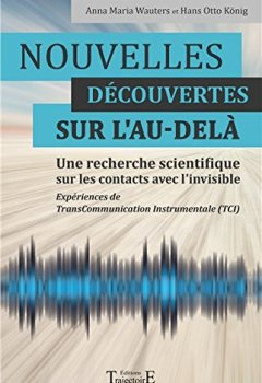 Nouvelles découvertes sur l'au-delà - Une recherche scientifique sur les contacts avec l'invisible de Indie Author