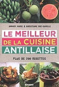 Le Meilleur De La Cuisine Antillaise : Plus De 200 Recettes