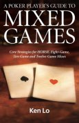 A Poker Player's Guide to MIXED GAMES: Core Strategies for HORSE, Eight-Game, Ten-Game and Twelve-Game Mixes