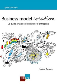 Livres Couvertures de Business Model Creation: Un guide pratique incontournable pour les créateurs d'entreprise
