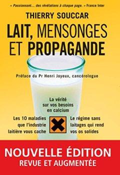 Livres Couvertures de Lait, mensonge et propagande: la vérité sur vos besoins en calcium, les 10 maladies que l'industrie laitière vous cache, le régime sans laitages qui rend vos os solides