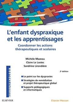 Livres Couvertures de L'enfant dyspraxique et les apprentissages: Coordonner les actions thérapeutiques et scolaires