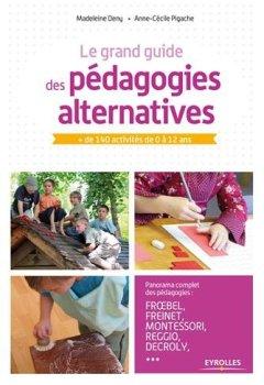 Livres Couvertures de Le grand guide des pédagogies alternatives: + de 140 activités de 0 à 12 ans