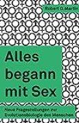 Alles begann mit Sex: Neue Fragestellungen zur Evolutionsbiologie des Menschen