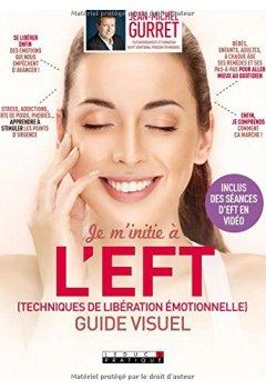 Livres Couvertures de Je m'initie à l'EFT (techniques de libération émotionnelle), guide visuel : Se libérer enfin des émotions qui nous empêchent d'avancer !