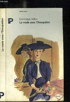 Livres Couvertures de La mode sous l'Occupation : Débrouillardise et coquetterie dans la France en guerre, 1939-1945