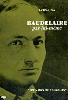 Livres Couvertures de Baudelaire par lui-même - collection ecrivains de toujours n°9