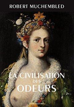 Livres Couvertures de La Civilisation des odeurs: (XVIe-début XIXe siècle)