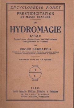 Livres Couvertures de Prestidigitation et magie blanche. IV. Hydromagie... par Roger Barbaud