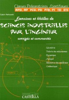 Livres Couvertures de Exercices et khôlles de sciences industrielles pour l'ingénieur corrigés et commentés : Classes préparatoires scientifiques