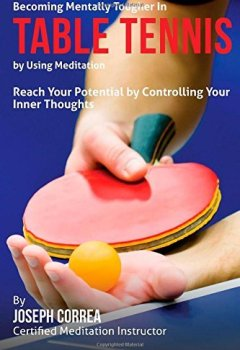Livres Couvertures de Becoming Mentally Tougher In Table Tennis by Using Meditation: Reach Your Potential by Controlling Your Inner Thoughts by Joseph Correa (Certified Meditation Instructor) (2015-03-23)