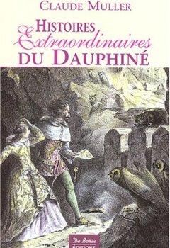 Livres Couvertures de Histoires Extraordinaires du Dauphiné : Récits authentiques, étranges, insolites, épiques et fabuleux