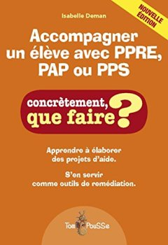 Livres Couvertures de Accompagner un élève avec PPRE, PAP ou PPS : Apprendre à élaborer des projets d'aide. S'en servir comme outils de remédiation