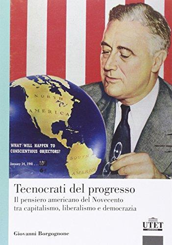 Tecnocrati del progresso. Il pensiero americano del Novecento tra capitalismo, liberalismo e democrazia