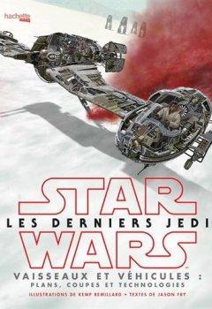 Livres Couvertures de Star Wars Les derniers Jedi : Vaisseaux et véhicules: Plans, coupes et technologies