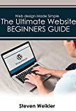 Web Design for Beginners: The Ultimate Website Beginners Guide for learning Professional website design with WordPress, (WordPress, CSS, HTML, Webgraphics, Javascript)