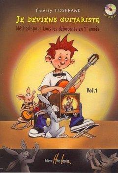 Livres Couvertures de Thierry Tisserand : Je Deviens Guitariste Vol.1. Partitions, CD pour Guitare