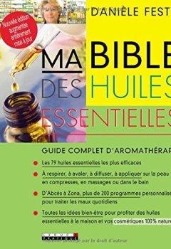 Livres Couvertures de Ma bible des huiles essentielles : Nouvelle édition augmentée entièrement mise à jour
