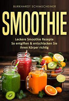 Buchdeckel von Smoothie: Leckere Smoothie Rezepte So entgiften & entschlacken Sie Ihren Körper richtig