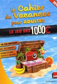 Livres Couvertures de Le cahier de vacances pour adultes 2018 : Le jeu des 1000 euros