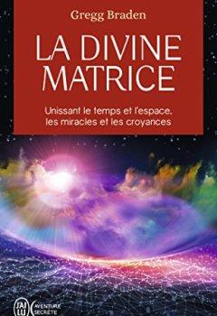 Livres Couvertures de La divine matrice : Unissant le temps et l'espace, les miracles et les croyances