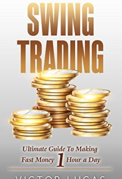 Livres Couvertures de Swing Trading: The Ultimate Guide To Making Fast Money 1 Hour a Day (Trading, Swing Trading Strategies, Investing, Stock Market Trading) (English Edition)