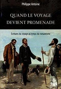 Livres Couvertures de Quand le voyage devient promenade : Ecritures du voyage au temps du romantisme