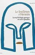 Le Feuilleton d'Hermès : La mythologie grecque en cent épisodes