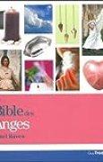 La bible des anges : Tout ce que vous avez toujours désiré connaître des anges
