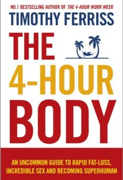Livres Couvertures de The 4-Hour Body: An Uncommon Guide to Rapid Fat-loss, Incredible Sex and Becoming Superhuman