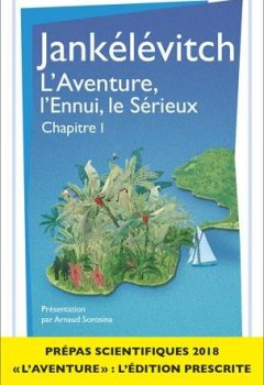 Livres Couvertures de L'aventure, l'ennui, le sérieux- Chapitre 1 : Prepas scientifiques 2017-2018 - Edition prescrite