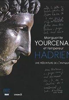 Livres Couvertures de Marguerite Yourcenar et l'empereur Hadrien : Une réecriture de l'Antiquité