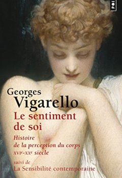 Livres Couvertures de Le sentiment de soi : Histoire de la perception du corps XVIe-XXe siècle