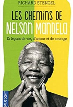 Les Chemins De Nelson Mandela : 15 Leçons De Vie, D'amour Et De Courage