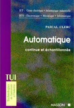 Livres Couvertures de Automatique continue et échantillonnée : IUT génie électrique, informatique industrielle - BTS électronique, mécanique, informatique