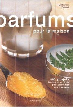 Livres Couvertures de Parfums pour la maison - 40 projets faciles et rafinés pour parfumer son intérieur