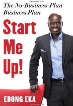 Livres Couvertures de Start Me Up!: The No-Business-Plan Business Plan 1st edition by Eka, Ebong (2014) Paperback