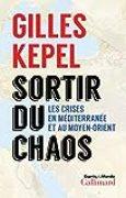 Sortir du chaos. Les crises en Méditerranée et au Moyen-Orient (Esprits du monde)