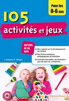 Livres Couvertures de 105 activités et jeux pour les 0-6 ans: CAP AEPE, AP, EJE, BAFA