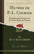 Oeuvres de P.-L. Courier: PRéCédées D'Un Essai Sur La Vie Et Les ÉCrits de L'Auteur (Classic Reprint)
