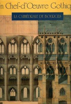 Livres Couvertures de Un chef d'oeuvre gothique : la cathédrale de Bourges